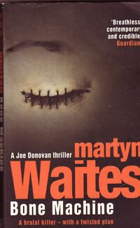 BONE MACHINE Martyn Waites ~ 1st Ed SC 2007