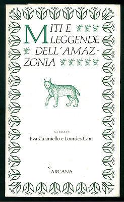 CAIANIELLO EVA CAM LOURDES MITI E LEGGENDE DELL'AMAZZONIA ARCANA 1992