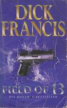 FIELD OF 13-DICK FRANCIS THRILLER VGC COLLECT OR CAN POST AT COST Hughesdale Monash Area Preview
