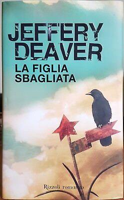 Jeffery Deaver, La figlia sbagliata, Ed. Rizzoli, 2010