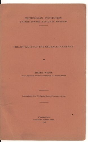The Antiquity Of The Red Race In America by Thomas Wilson, Smithsonian, 1897