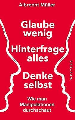 Glaube wenig, hinterfrage alles, denke selbst | Albrecht Müller | Taschenbuch