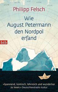 Wie August Petermann den Nordpol erfand von Philipp Felsch (2013, Tb) UNGELESEN