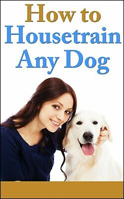 How To House-train Any Dog PDF-Ebook + Free Shipping+10 Valuable Free E books