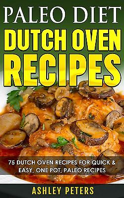 Paleo Diet Dutch Oven Cookbook  Dutch Oven Recipes For Quick   Easy Paleo Meals