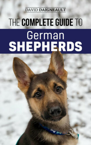 The Complete Guide to German Shepherds: - Training Guide Book - Paperback 2019