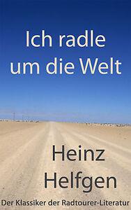 Ich radle um die Welt von Heinz Helfgen. Neuauflage. Radtour. Weltreise