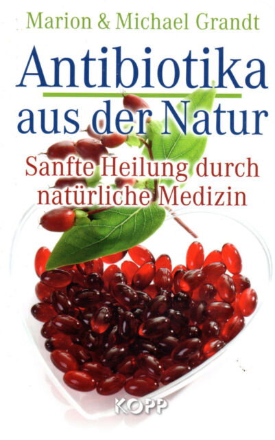 ANTIBIOTIKA AUS DER NATUR  Sanfte Heilung durch natürliche Medizin M.Grandt BUCH