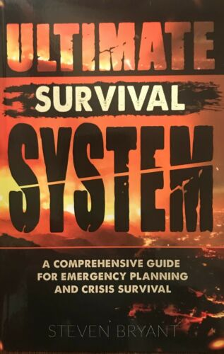 Ultimate Survival System by: Steven Bryant  Emergency Planning Crisis Survival