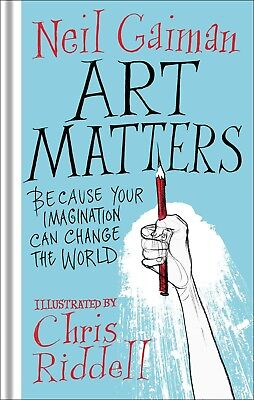 Art Matters: Because Your Imagination by Neil Gaiman (New Hardcover Book, 2018)