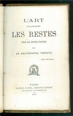L'ART D'ACCOMMODER LES RESTES PETITES FORTUNES PAR GASTRONOME EMERITE FAURE 1866