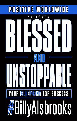 Blessed And Unstoppable: Your Blueprint For Success (By Author: Billy Alsbrooks)