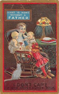1909 Home w/o Father Don't Care if She Ever Comes Back post card Anti Suffrage