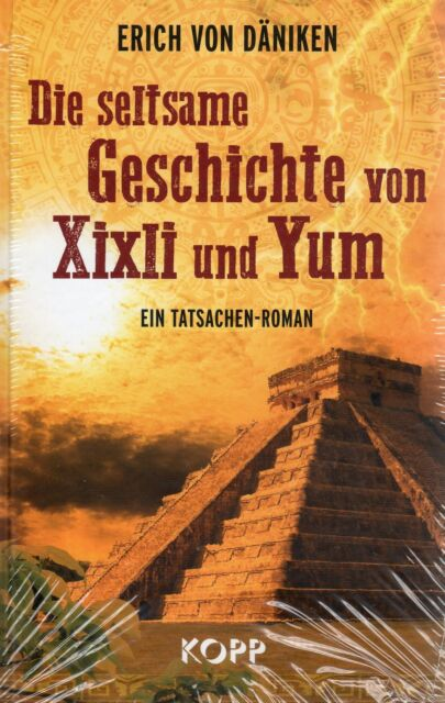 DIE SELTSAME GESCHICHTE VON XIXLI UND YUM - Maya Roman mit Erich von Däniken