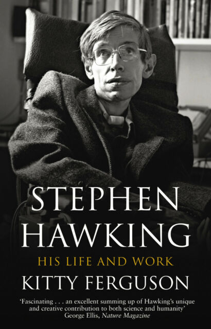 STEPHEN HAWKING: HIS LIFE and WORK  by Kitty Ferguson         ISBN 9780857500748