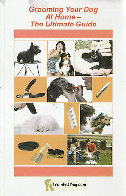 Grooming Your Dog At Home-- The Ultimate Guide Book 180 Pages