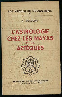 VOLGUINE A. L'ASTROLOGIE CHEZ LES MAYAS ET LES AZTEQUES CAHIERS ASTROLOGIQUES