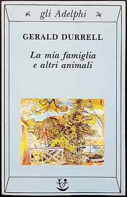 Gerald Durrell, La mia famiglia e altri animali, Ed. Adelphi, 1990