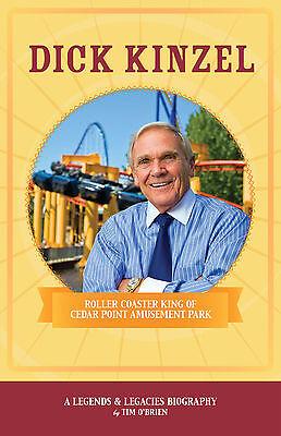 Dick Kinzel  Roller Coaster King Of Cedar Point Amusement Park  A New Biography