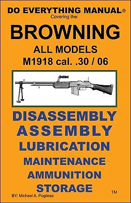 BROWNING BAR M1918 CAL .30/06 DO EVERYTHING MANUAL ASSEMBLY MAINTENANCE NEW BOOK for sale  Belle Fourche