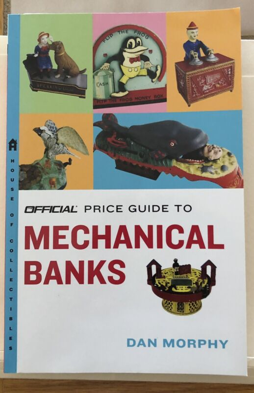 Official Price Guide To MECHANICAL BANKS Dan Morphy 1st Edition September 2007