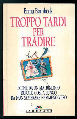 BOMBECK ERMA TROPPO TARDI PER TRADIRE SONZOGNO 1994 GLI ARCOBALENI PRIMA ED.