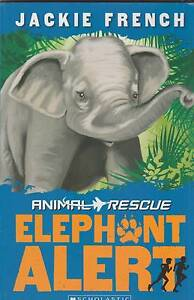 ANIMAL RESCUE #1: ELEPHANT ALERT Jackie French ~ SC 2012 Perth Region Preview
