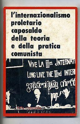 L'INTERNAZIONALISMO PROLETARIO CAPOSALDO DELLA TEORIA E DELLA PRATICA COMUNISTA