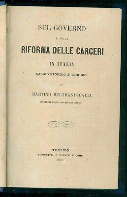 BELTRANI SCALIA MARTINO SUL GOVERNO E SULLA RIFORMA DELLE CARCERI IN ITALIA 1867