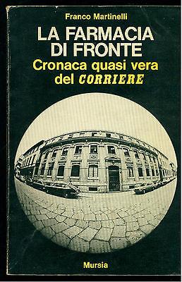 MARTINELLI FRANCO LA FARMACIA DI FRONTE MURSIA 1974 VOCI UOMI TEMPI GIORNALISMO