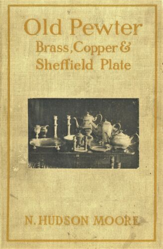 Antique Pewter Brass Copper Sheffield Plate – History Types / Scarce 1905 Book