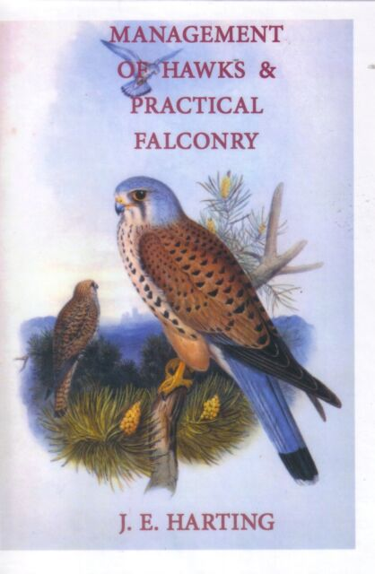 MANAGEMENT OF HAWKS & PRACTICAL FALCONRY. J .E. HARTING