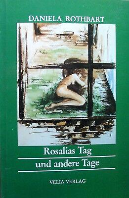 Rosalias Tag und andere Tage - Daniela Rothbarth - Kurzgeschichten