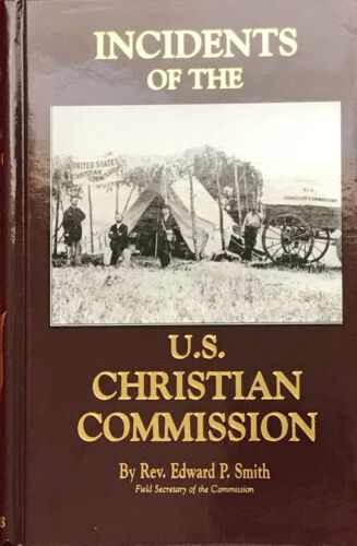 INCIDENTS OF THE U.S. CHRISTIAN COMMISSION by Rev. Edward P. Smith - BRAND NEW