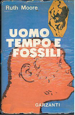 MOORE RUTH UOMO TEMPO E FOSSILI GARZANTI 1954 I° EDIZ. SCIENZE EVOLUZIONE