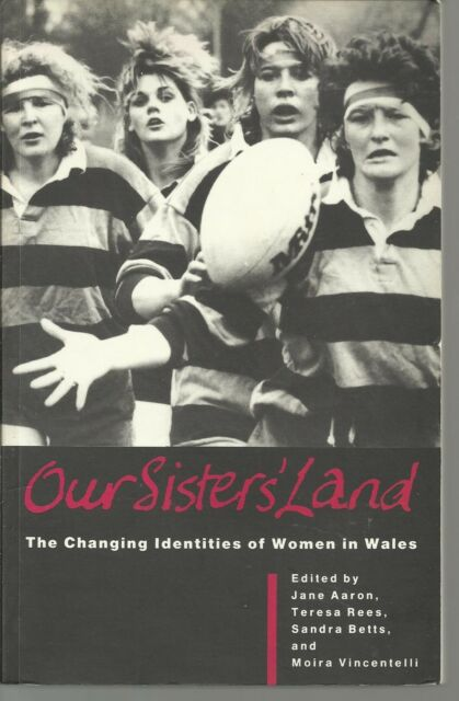 Our Sisters' Land: Changing Identity of Women in Wales. Gender/Social Studies PB