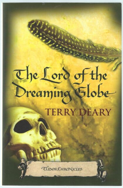 Tudor Chronicles: The Lord Of The Dreaming Globe Terry Deary Orion 2006 Good+