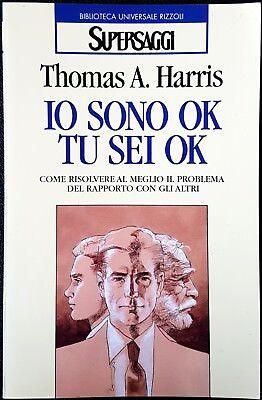 Thomas A. Harris, Io sono OK, tu sei OK. Come risolvere..., Ed. Rizzoli, 1997