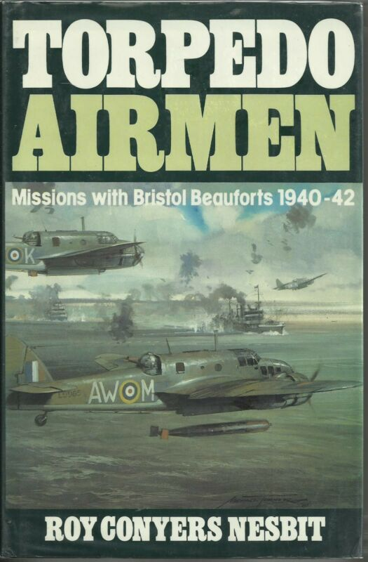 Torpedo Airmen: Missions with Bristol Beauforts 1940-1942 by Roy Conyers Nesbit