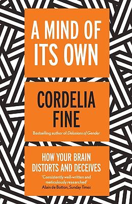 A Mind of Its Own: How Your Brain Distorts and D, Cordelia Fine, (A Mind Of Its Own Cordelia Fine)