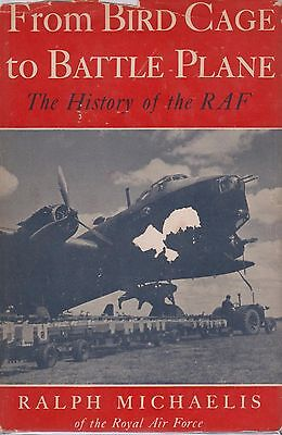 FROM BIRD CAGE TO BATTLE PLANE: The History of the R.A.F - R. Michaelis (1943)