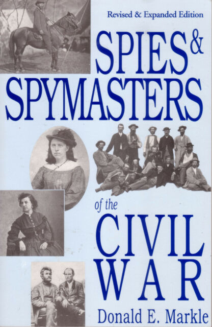 SPIES & SPYMASTERS OF THE CIVIL WAR Donald E Markle **VERY GOOD COPY**