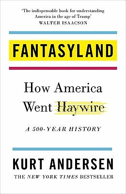 Fantasyland: How America Went Haywire - A 500-Year History by Kurt Andersen