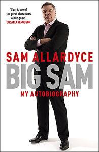 SIGNED - Big Sam - Sam Allardyce - My Autobiography - AUTOGRAPHED Manager book