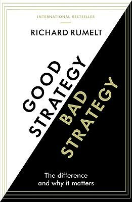 Good Strategy Bad Strategy  The Difference And Why It Matters By Richard Rumelt