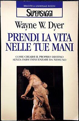 Wayne Walter Dyer, Prendi la vita nelle tue mani, Ed. Rizzoli, 1996