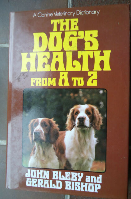 THE DOG'S HEALTH FROM A - Z BY JOHN BLEBY & GERALD BISHOP.Canine Vet. Dictionary