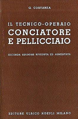 CONCIATORE PELLICCIAIO HOEPLI 1963 COSTANZA CONCERIA PELLE CONCIATURA