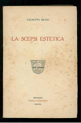 RENSI GIUSEPPE LA SCEPSI ESTETICA ZANICHELLI 1919 FILOSOFIA