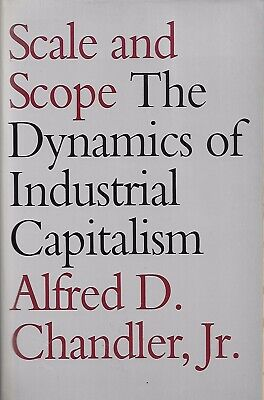 Scale and Scope : The Dynamics of Industrial Capitalism by Alfred D.